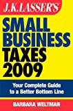 Weltman, Barbara: JK Lasser's Small Business Taxes 2009: Your Complete Guide to a Better Bottom Line