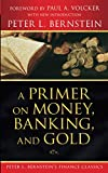 Bernstein, Peter L.: A Primer on Money, Banking, and Gold (Peter L. Bernstein's Finance Classics)