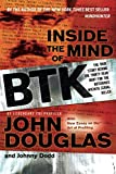 Douglas, John: Inside the Mind of BTK: The True Story Behind the Thirty-Year Hunt for the Notorious Wichita Serial Killer
