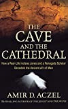 Aczel, Amir D.: The Cave and the Cathedral: How a Real-Life Indiana Jones and a Renegade Scholar Decoded the Ancient Art of Man