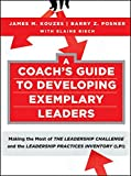 Kouzes, James M.: A Coach's Guide to Developing Exemplary Leaders: Making the Most of The Leadership Challenge and the Leadership Practices Inventory (LPI)