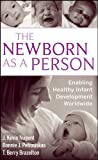 Nugent, J. Kevin: The Newborn as a Person: Enabling Healthy Infant Development Worldwide
