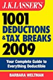 Weltman, Barbara: J.K. Lasser's 1001 Deductions and Tax Breaks 2009: Your Complete Guide to Everything Deductible
