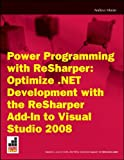Moore, Andrew: Power Programming with ReSharper: Optimize .NET Development with the ReSharper Add-In to Visual Studio 2008 (Wrox Briefs)