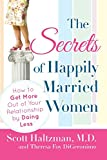 Haltzman, Scott: The Secrets of Happily Married Women: How to Get More Out of Your Relationship by Doing Less
