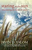 Yalom, Irvin D.: Staring at the Sun: Overcoming the Terror of Death
