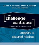 Kouzes, James M.: The Challenge Continues, Participant Workbook: Inspire a Shared Vision