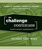 Kouzes, James M.: The Challenge Continues, Participant Workbook: Model the Way