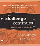 Kouzes, James M.: The Challenge Continues, Participant Workbook: Encourage the Heart
