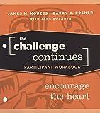 Kouzes, James M.: The Challenge Continues, Participant Workbook: Encourage the Heart