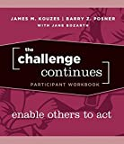 Kouzes, James M.: The Challenge Continues, Participant Workbook: Enable Others to Act
