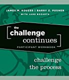 Kouzes, James M.: The Challenge Continues, Participant Workbook: Challenge the Process