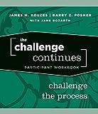 Kouzes, James M.: The Challenge Continues, Participant Workbook: Challenge the Process