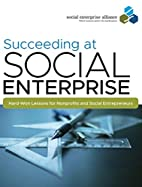 Succeeding at Social Enterprise: Hard-Won…