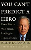 Grano, Joseph J.: You Can't Predict a Hero: From War to Wall Street, Leading in Times of Crisis