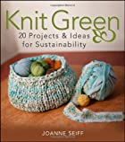 Knit Green: 20 Projects and Ideas for…
