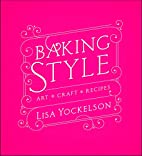 Baking Style: Art, Craft, Recipes by Lisa…