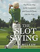 The Slot Swing: The Proven Way to Hit…