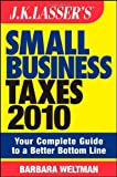 Weltman, Barbara: JK Lasser's Small Business Taxes 2010: Your Complete Guide to a Better Bottom Line