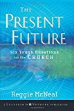 McNeal, Reggie: The Present Future: Six Tough Questions for the Church (Jossey-Bass Leadership Network Series)