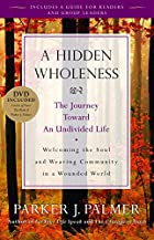 A Hidden Wholeness: The Journey Toward an…