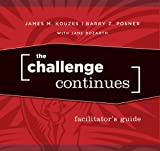 Kouzes, James M.: The Challenge Continues Facilitator's Guide Set (J-B Leadership Challenge: Kouzes/Posner)