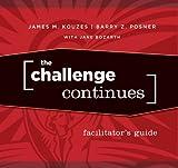 Kouzes, James M.: The Challenge Continues Facilitator's Guide Set (J-B Leadership Challenge: Kouzes/Posner)