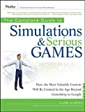 Aldrich, Clark: The Complete Guide to Simulations and Serious Games: How the Most Valuable Content Will be Created in the Age Beyond Gutenberg to Google