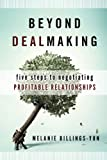 Billings-Yun, Melanie: Beyond Dealmaking: Five Steps to Negotiating Profitable Relationships