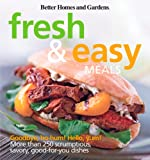 Better Homes and Gardens: Fresh and Easy Meals (Better Homes & Gardens Cooking)