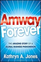 Amway Forever: The Amazing Story of a Global…