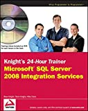 Knight, Brian: Knight's 24-Hour Trainer: Microsoft SQL Server 2008 Integration Services