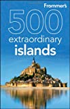 Hughes, Holly: Frommer's 500 Extraordinary Islands (500 Places)