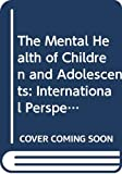 The Mental Health of Children and Adolescents International Perspectives