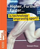 Ross, Stewart: Higher, Further, Faster: Is Technology Improving Sport (Science Museum TechKnow Series)