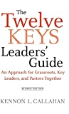 Callahan, Kennon L.: The Twelve Keys Leaders' Guide: An Approach for Grassroots, Key Leaders, and Pastors Together