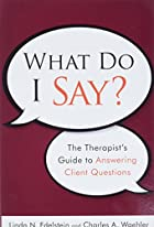 What Do I Say: The Therapist's Guide to…