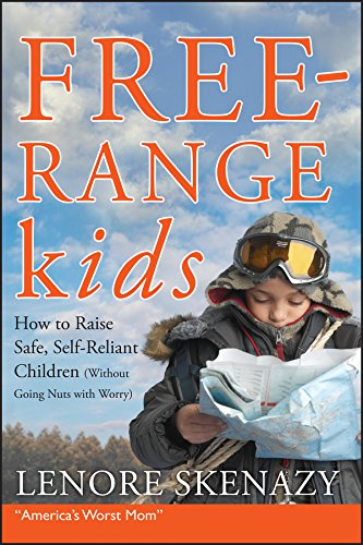 free-range-kids-how-to-raise-safe-self-reliant-children-without-going-nuts-with-worry