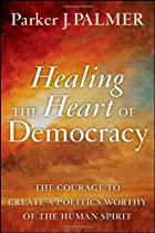 Healing the Heart of Democracy: The Courage…