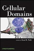 Cellular domains by Ivan R. Nabi