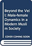 Fatima Mernissi: Beyond the Veil: Male-female Dynamics in a Modern Muslim Society