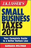 Weltman, Barbara: J.K. Lasser's Small Business Taxes 2011: Your Complete Guide to a Better Bottom Line