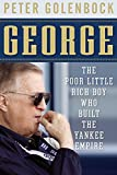 Golenbock, Peter: George: The Poor Little Rich Boy Who Built the Yankee Empire