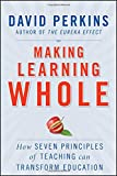 Perkins, David: Making Learning Whole: How Seven Principles of Teaching Can Transform Education