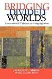 Carroll, Jackson W.: Bridging Divided Worlds: Generational Cultures in Congregations