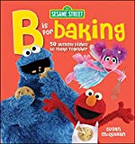 McQuillan, Susan: Sesame Street: B is for Baking: 50 Yummy Dishesto Make Together