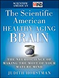 Horstman, Judith: The Scientific American Healthy Aging Brain: The Neuroscience of Making the Most of Your Mature Mind