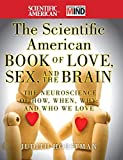 Judith Horstman: The Scientific American Book of Love, Sex and the Brain: The Neuroscience of How, When, Why and Who We Love