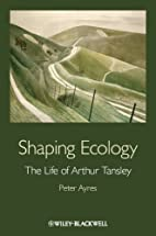 Shaping Ecology: The Life of Arthur Tansley…