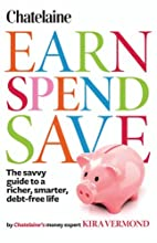 Chatelaine's Earn, Spend, Save: The savvy…